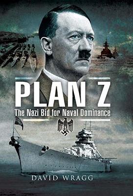 Plan Z: The Nazi Bid for Naval Dominance - Wragg, David