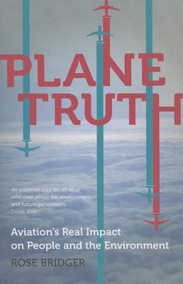 Plane Truth: Aviation's Real Impact on People and the Environment - Bridger, Rose