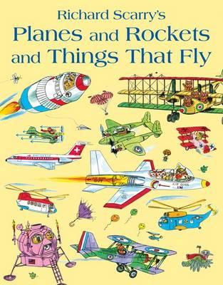 Planes and Rockets and Things That Fly - Scarry, Richard