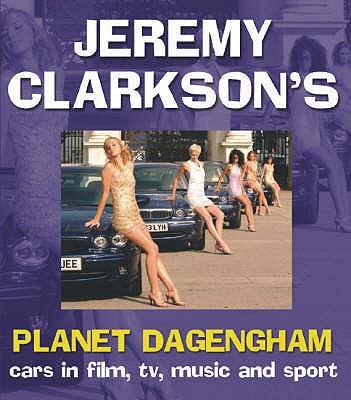 Planet Dagenham: Cars in Film, TV, Music and Sport - Clarkson, Jeremy