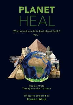 Planet Heal: What would you do to heal planet Earth? - Scott, Gerianne F (Editor), and Afua, Queen