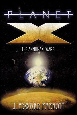 Planet X: The Annunaki Wars - Parrott, J Edward