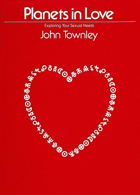 Planets in Love: Exploring Your Emotional and Sexual Needs - Townley, John