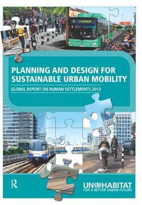 Planning and Design for Sustainable Urban Mobility: Global Report on Human Settlements 2013 - UN-HABITAT