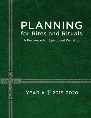 Planning for Rites and Rituals: A Resource for Episcopal Worship: Year A, 2019-2020 - Church Publishing