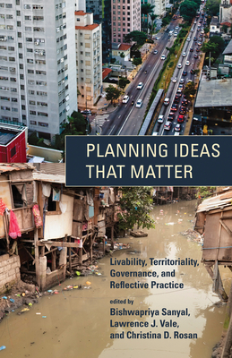 Planning Ideas That Matter: Livability, Territoriality, Governance, and Reflective Practice - Sanyal, Bishwapriya (Editor), and Vale, Lawrence J (Editor), and Rosan, Christina D (Editor)