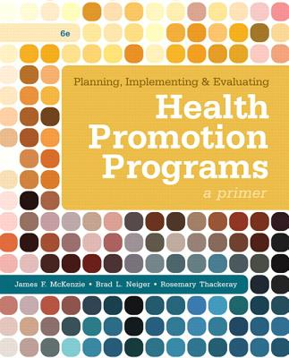 Planning, Implementing, & Evaluating Health Promotion Programs: A Primer: United States Edition - McKenzie, James F., and Neiger, Brad L., and Thackeray, Rosemary
