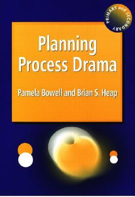 Planning Process Drama - Bowell, Pamela, and S Heap, Brian