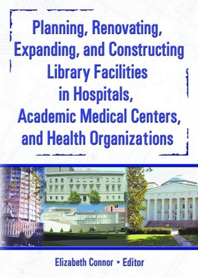Planning, Renovating, Expanding, and Constructing Library Facilities in Hospitals, Academic Medical Centers, and Health Organizations - Wood, M Sandra, MLS, MBA