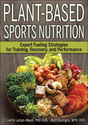 Plant-Based Sports Nutrition: Expert Fueling Strategies for Training, Recovery, and Performance - Larson-Meyer, D Enette, and Ruscigno, Matt