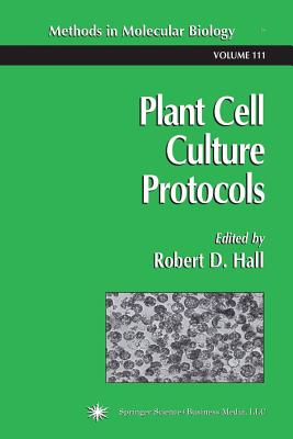 Plant Cell Culture Protocols - Hall, Robert D (Editor)