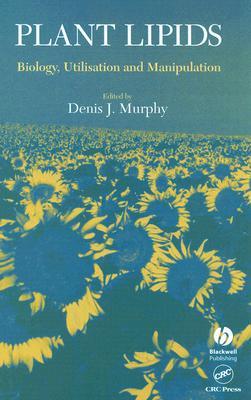 Plant Lipids: Biology, Utilisation and Manipulation - Murphy, Denis J, Prof. (Editor)