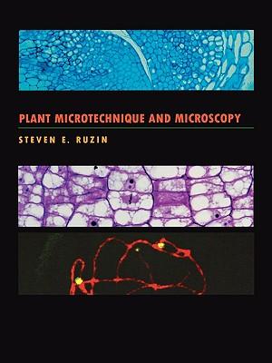Plant Microtechnique and Microscopy - Ruzin, Steven E