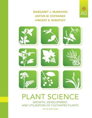 Plant Science: Growth, Development, and Utilization of Cultivated Plants - McMahon, Margaret J, and Kofranek, Anton M, and Rubatzky, Vincent E