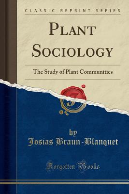 Plant Sociology: The Study of Plant Communities (Classic Reprint) - Braun-Blanquet, Josias
