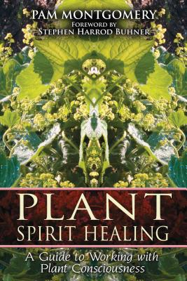 Plant Spirit Healing: A Guide to Working with Plant Consciousness - Montgomery, Pam