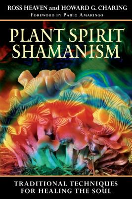Plant Spirit Shamanism: Traditional Techniques for Healing the Soul - Heaven, Ross