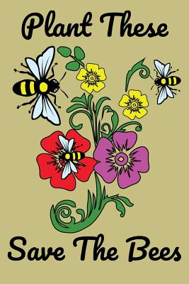 Plant These Save The Bees: Garden Journal Lined Notebook 6'x9' 110 Pages - Green Garden Journals