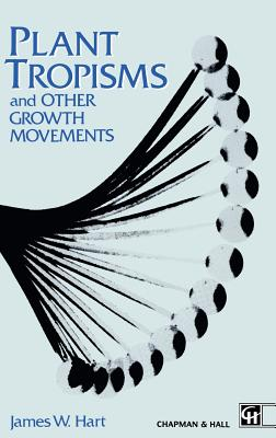 Plant Tropisms: And Other Growth Movements - Hart, J W
