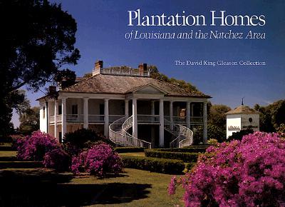 Plantation Homes of Louisiana and the Natchez Area - Gleason, David King