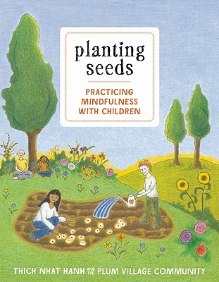 Planting Seeds: Practicing Mindfulness with Children - Nhat Hanh, Thich, and Vriezen, Wietske (Illustrator)