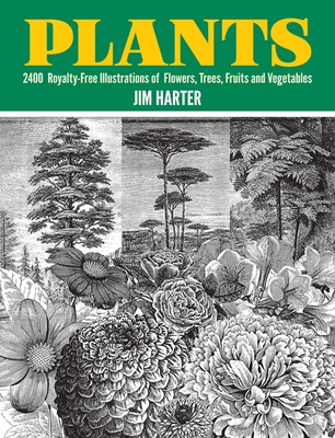 Plants: 2,400 Royalty-Free Illustrations of Flowers, Trees, Fruits and Vegetables - Harter, Jim, Mr. (Editor)