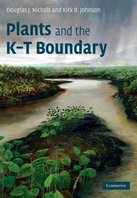 Plants and the K-T Boundary - Nichols, Douglas J., and Johnson, Kirk R.