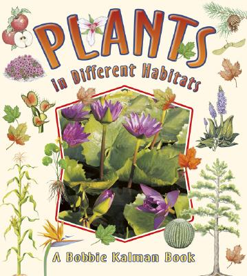 Plants in Different Habitats - Kalman, Bobbie, and Sjonger, Rebecca