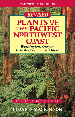 Plants of the Pacific Northwest Coast: Washington, Oregon, British Columbia and Alaska - Pojar, Jim, and MacKinnon, Andy