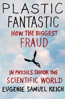 Plastic Fantastic: How the Biggest Fraud in Physics Shook the Scientific World - Reich, Eugenie Samuel