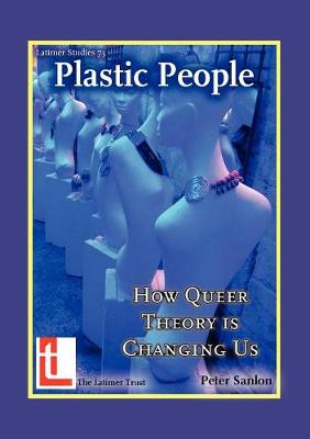 Plastic People: How Queer Theory Is Changing Us - Sanlon, Peter