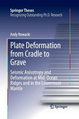 Plate Deformation from Cradle to Grave: Seismic Anisotropy and Deformation at Mid-Ocean Ridges and in the Lowermost Mantle - Nowacki, Andy