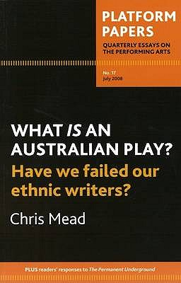 Platform Papers 17, July 2008: What is an Australian Play? Have We Failed our Ethnic Writers? - Mead, Christopher