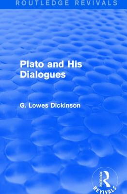 Plato and His Dialogues - Dickinson, G. Lowes
