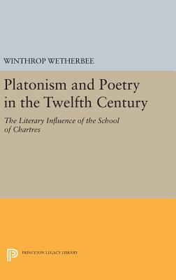 Platonism and Poetry in the Twelfth Century: The Literary Influence of the School of Chartres - Wetherbee, Winthrop