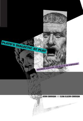 Plato's Dialectic at Play: Argument, Structure, and Myth in the Symposium - Corrigan, Kevin
