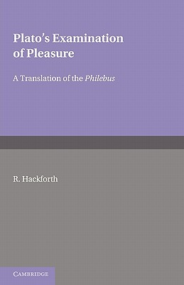Plato's Examination of Pleasure: A Translation of the Philebus, with an Introduction and Commentary by - Hackworth, Robert (Editor)