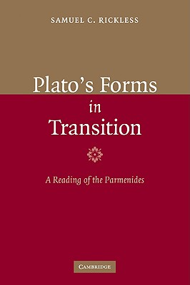Plato's Forms in Transition: A Reading of the Parmenides - Rickless, Samuel C