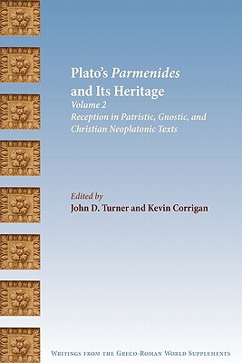 Plato's Parmenides and Its Heritage: Volume II: Reception in Patristic, Gnostic, and Christian Neoplatonic Texts - Turner, John D (Editor)