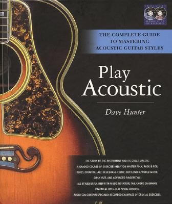 Play Acoustic: The Complete Guide to Mastering Acoustic Guitar Styles - Hunter, Dave