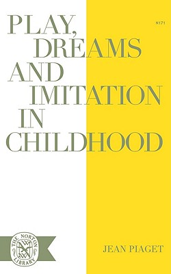 Play Dreams and Imitation in Childhood - Piaget, Jean Jean, and Hodgson, F M (Translated by), and Gattegno, C (Translated by)