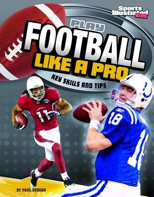 Play Football Like a Pro: Key Skills and Tips - Doeden, Matt
