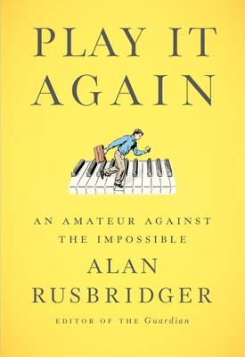 Play It Again: An Amateur Against the Impossible - Rusbridger, Alan