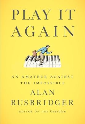 Play It Again: An Amateur Against the Impossible - Rusbridger, Alan