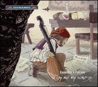 Play Me My Songs - Ensemble Il Falcone; Fabrizio Cipriani (conductor)