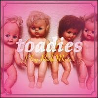 Play. Rock. Music. - Toadies
