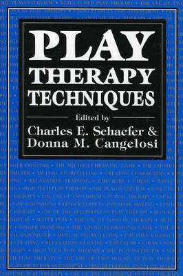Play Therapy Techniques - Schaefer, Charles E, PhD (Editor), and Cangelosi, Donna M (Editor)