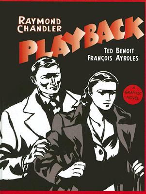 Playback: A Graphic Novel - Chandler, Raymond, and Benoit, Ted (Adapted by), and Garnier, Philippe (Introduction by)