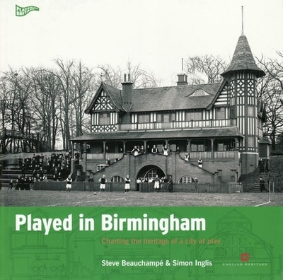 Played in Birmingham: Charting the heritage of a city at play - Beauchampe, Steve, and Inglis, Simon