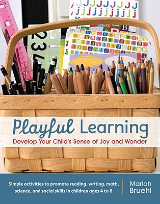Playful Learning: Develop Your Child's Sense of Joy and Wonder - Bruehl, Mariah